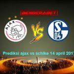 PREDIKSI BOLA AJAX VS SCHALKE 04 14 APRIL 2017