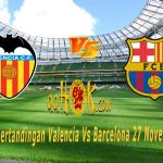 Prediksi Pertandingan Valencia vs Barcelona 27 November 2017