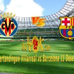 Prediksi Pertandingan Villarreal vs Barcelona 11 Desember 2017