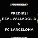 PREDIKSI REAL VALLADOLID VS BARCELONA 26 AGUSTUS 2018