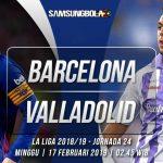 Prediksi Barcelona vs Real Valladolid 17 Februari 2019
