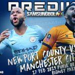 Prediksi Newport County vs Manchester City 17 Februari 2019